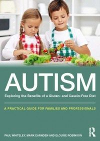 Autism: Exploring the Benefits of a Gluten- and Casein-Free Diet - A practical guide for families and professionals