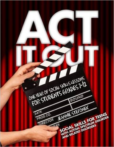 Act It Out - Social Skills for Teens with Autism Spectrum Disorder and Related Disorders