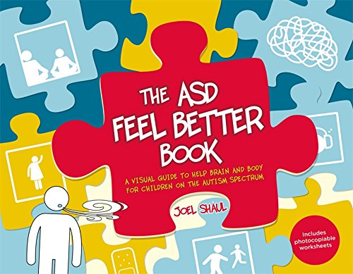 The ASD Feel Better Book - A Visual Guide to Help Brain and Body for Children on the Autism Spectrum