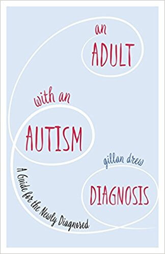 An Adult with an Autism Diagnosis - A Guide for the Newly Diagnosed