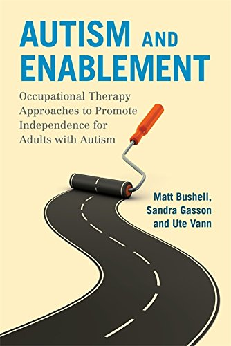 Autism and Enablement - Occupational Therapy Approaches to Promote Independence for Adults with Autism