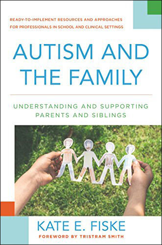 Autism and the Family - Understanding and Supporting Parents and Siblings