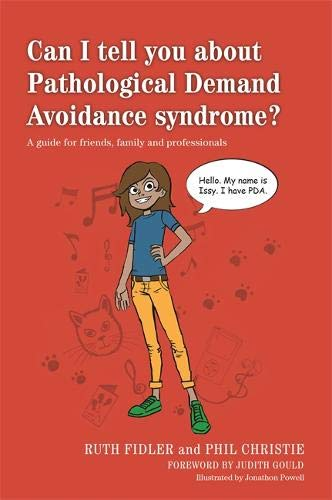 Can I tell you about Pathological Demand Avoidance syndrome? A guide for friends, family and professionals