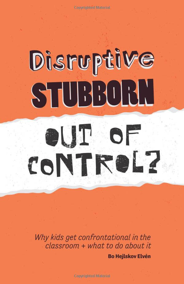 Disruptive, Stubborn, Out of Control? Why kids get confrontational in the classroom, and what to do about it