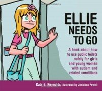 Ellie Needs to Go - A book about how to use public toilets safely for girls and young women with autism and related conditions