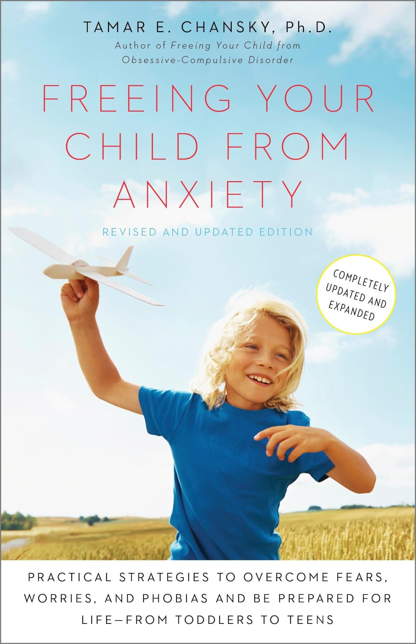 Freeing Your Child from Anxiety: Practical Strategies to Overcome Fears, Worries, and Phobias and Be Prepared for Life–from Toddlers to Teens, Updated Ed.