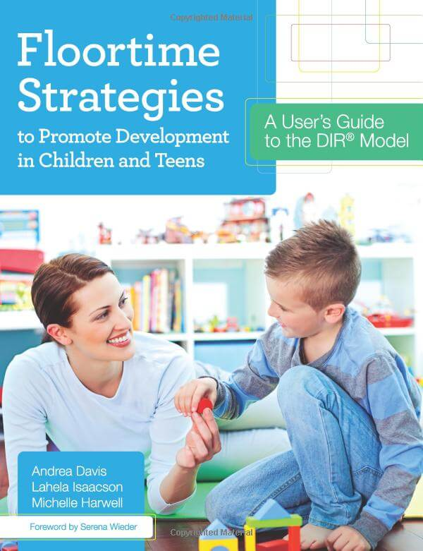 Floortime Strategies to Promote Development in Children and Teens - A User's Guide to the DIR® Model