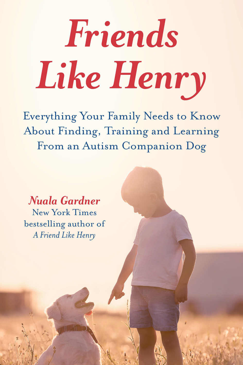 Friends Like Henry - Everything your family needs to know about finding, training and learning from an autism companion dog