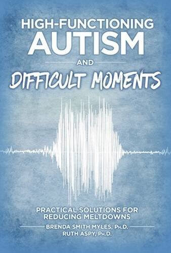 High-Functioning Autism and Difficult Moments - Practical Solutions for Reducing Meltdowns