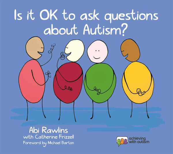 Is it Okay to Ask Questions About Autism by author Abi Rawlins with Catherine Frizzell