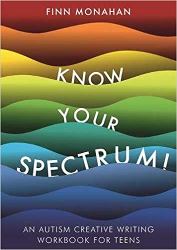 Know Your Spectrum! An Autism Creative Writing Workbook for Teens