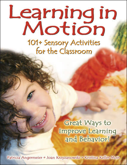 Learning in Motion - 101+ Sensory Activities for the Classroom