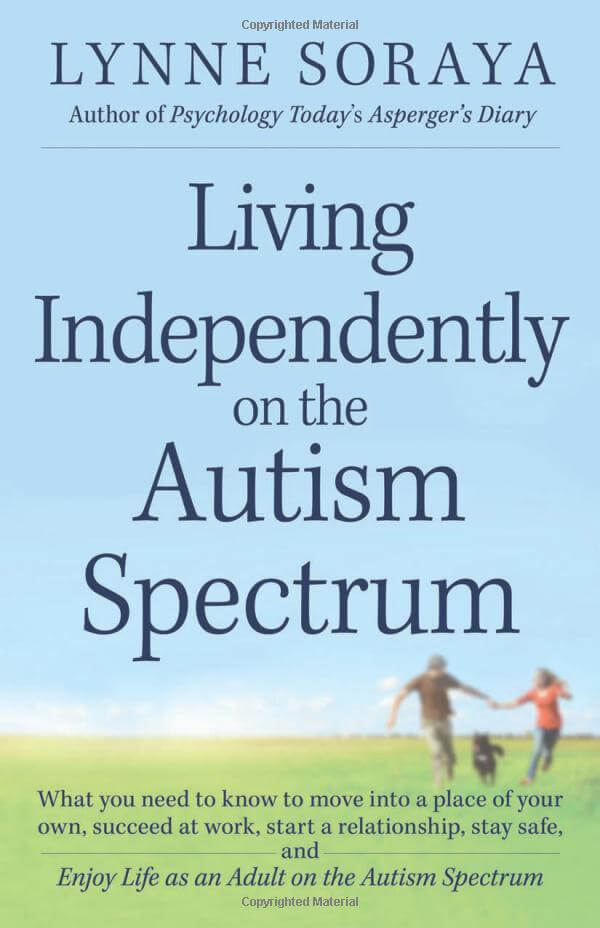 Living Independently on the Autism Spectrum: What You Need to Know to Move Into a Place of Your Own, Succeed at Work, Start a Relationship, Stay Safe