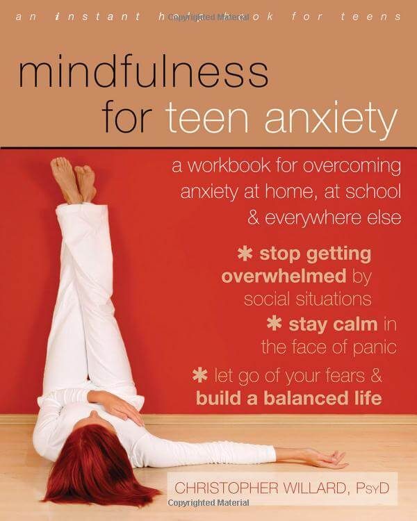 Book: Mindfulness for Teen Anxiety - A Workbook for Overcoming Anxiety at Home, at School, and Everywhere Else
