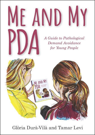 Me and My PDA - A Guide to Pathological Demand Avoidance for Young People