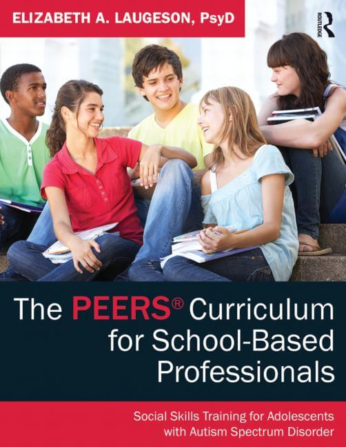 The PEERS® Curriculum for School-Based Professionals: Social Skills Training for Adolescents with Autism Spectrum Disorder