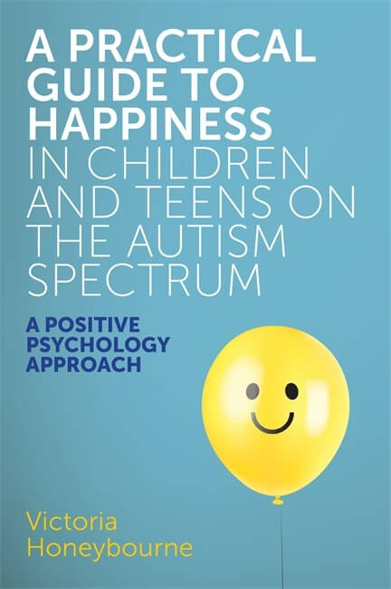 A Practical Guide to Happiness in Children and Teens on the Autism Spectrum