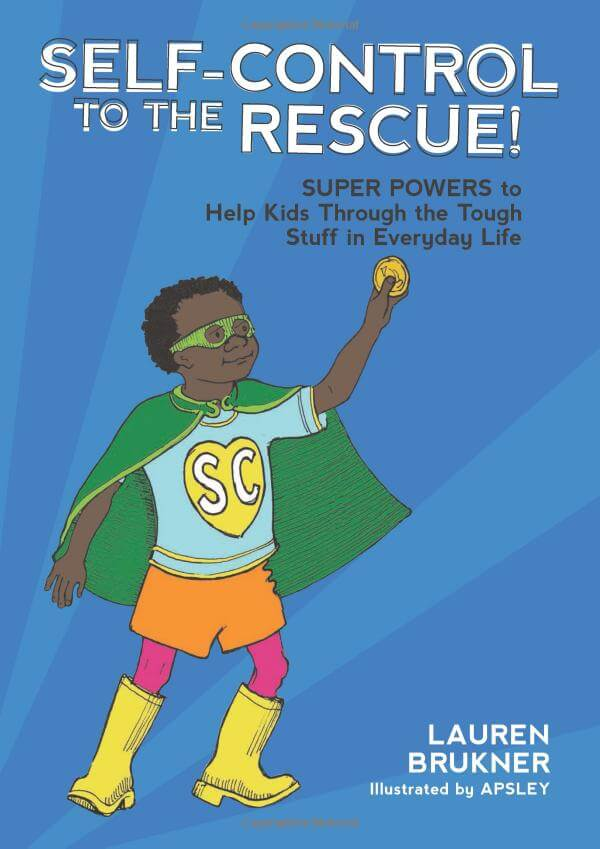 Self-Control to the Rescue! Super Powers to Help Kids Through the Tough Stuff in Everyday Life