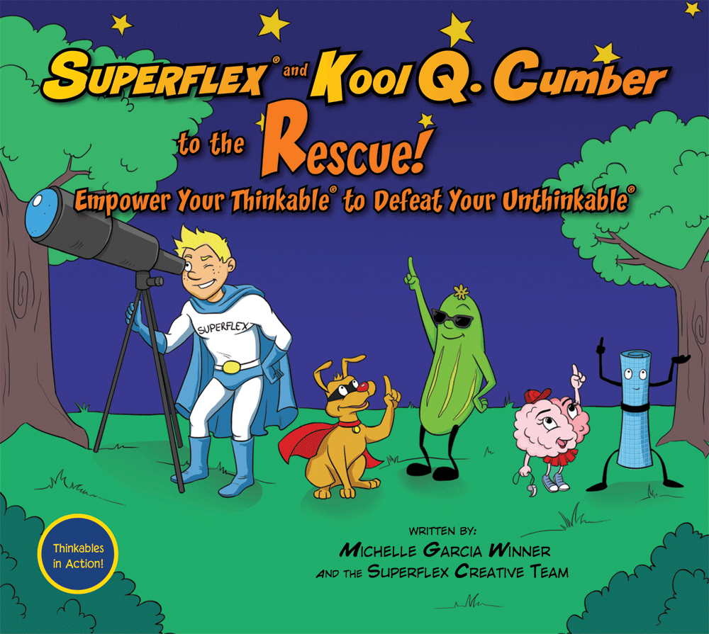 Superflex® and Kool Q. Cumber to the Rescue! Empower Your Thinkable® to Defeat Your Unthinkable®