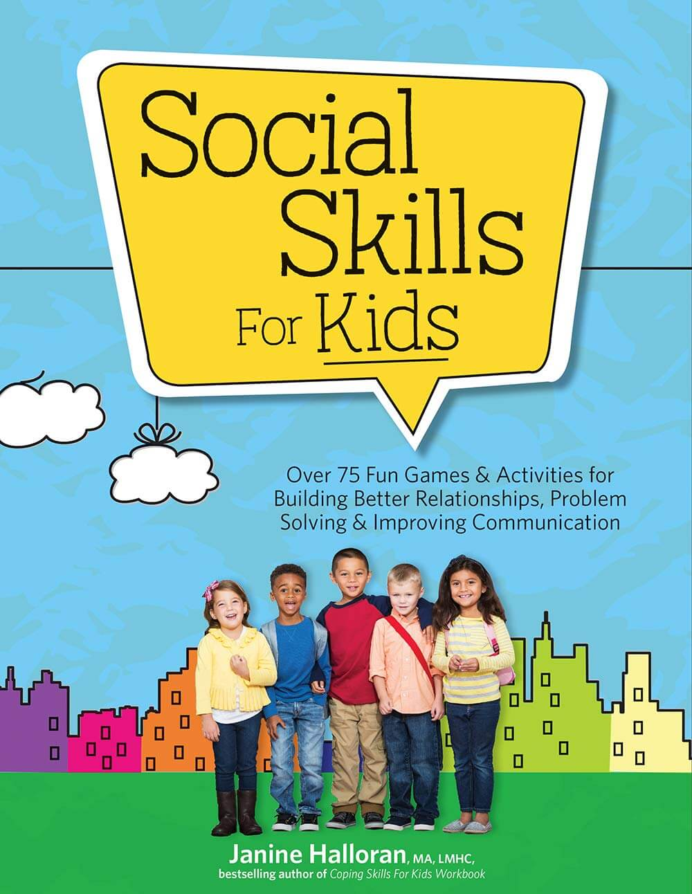 Social Skills for Kids - Over 75 Fun Games & Activities For Building Better Relationships, Problem Solving & Improving Communication
