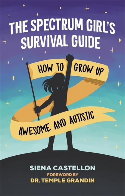 The Spectrum Girl's Survival Guide - How to Grow Up Awesome and Autistic