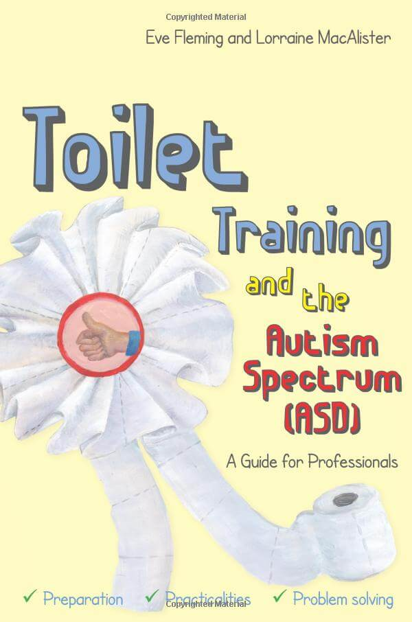 Toilet Training and the Autism Spectrum (ASD) - A Guide for Professionals