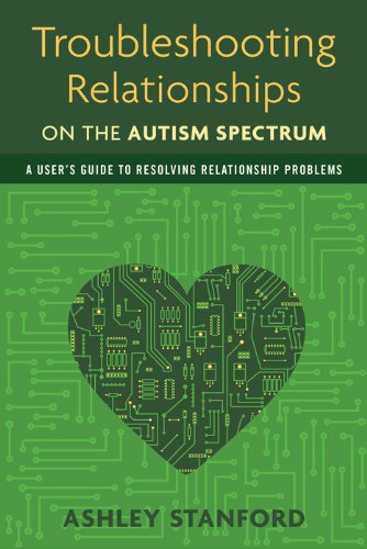 Troubleshooting Relationships on the Autism Spectrum - A User's Guide to Resolving Relationship Problems