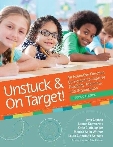 Unstuck and On Target! An Executive Function Curriculum to Improve Flexibility for Children with Autism Spectrum Disorders, 2nd. Edition