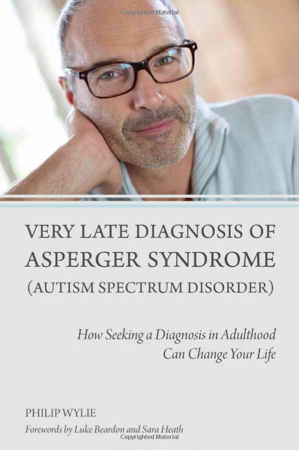 Very Late Diagnosis of Asperger Syndrome (Autism Spectrum Disorder) - How Seeking a Diagnosis in Adulthood Can Change Your Life