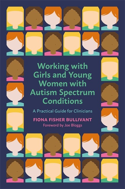 Working with Girls and Young Women with an Autism Spectrum Condition - A Practical Guide for Clinicians
