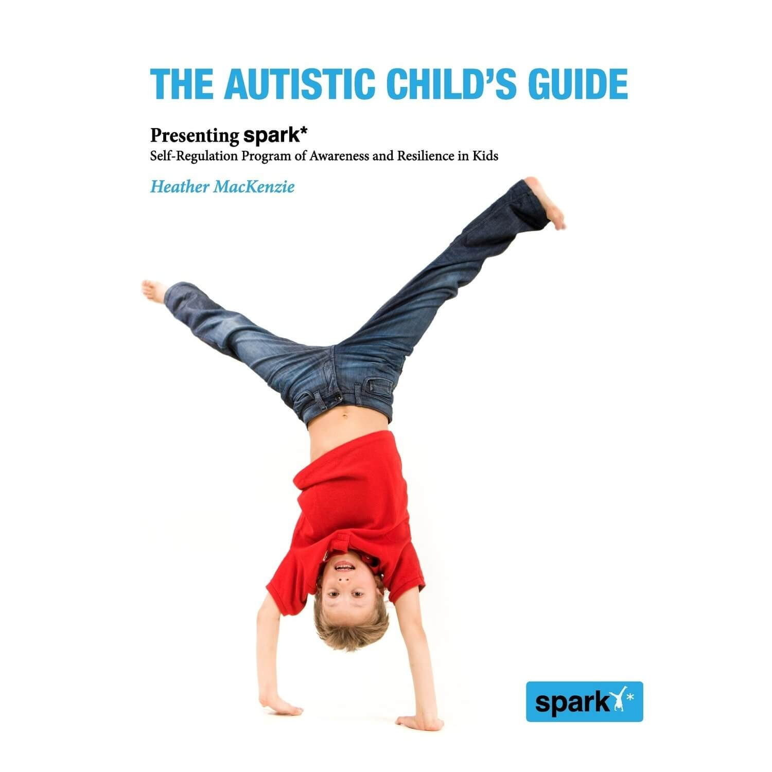 The Autistic Child's Guide presents spark*, the Self-regulation Program of Awareness and Resilience in Kids