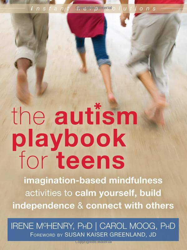 The Autism Playbook for Teens - Imagination-Based Mindfulness Activities to Calm Yourself, Build Independence & Connect with Others