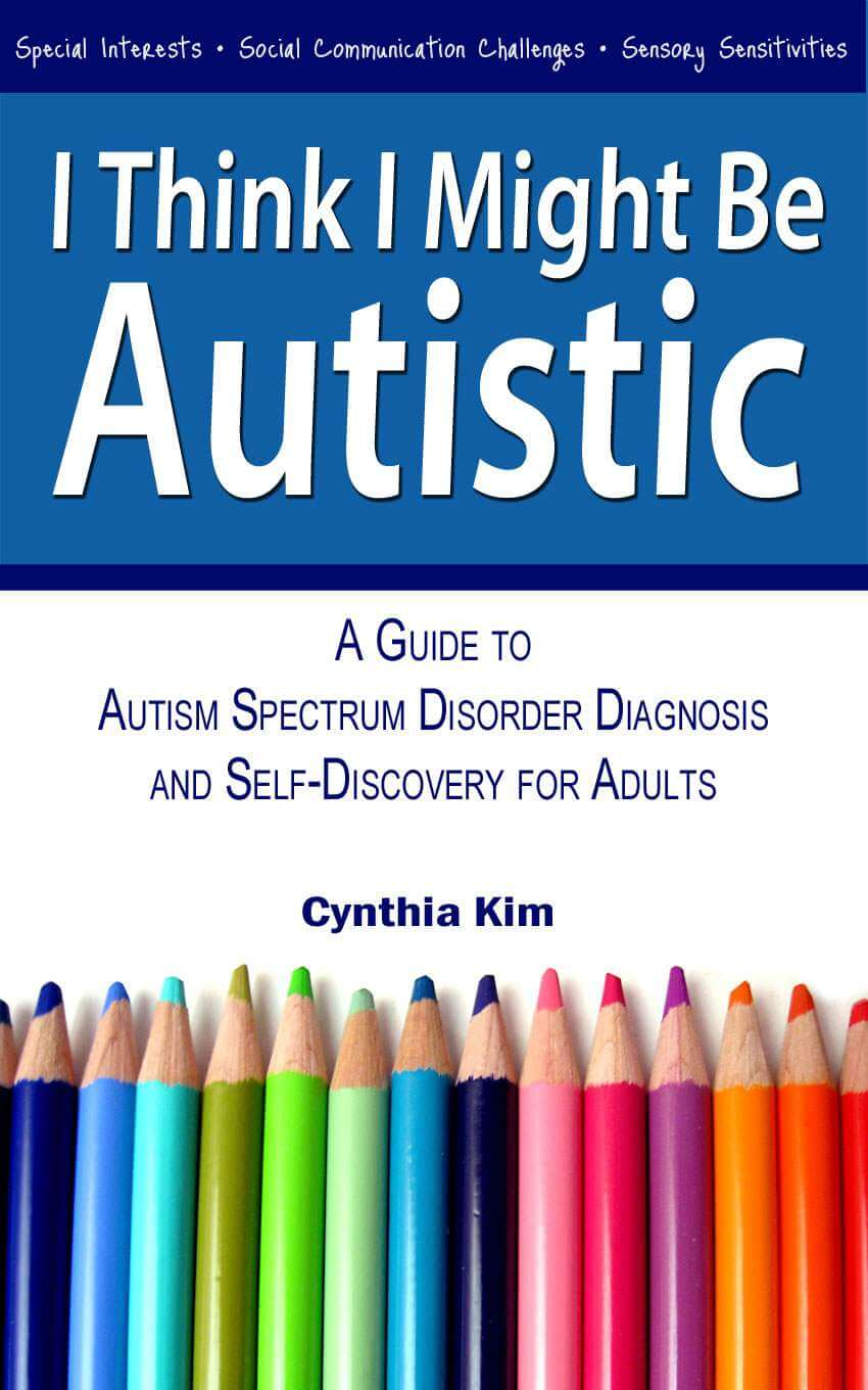 I Think I Might Be Autistic: A Guide to Autism Spectrum Disorder, Diagnosis, and Self-Discovery for Adults