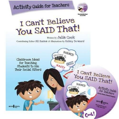 I Can't Believe You Said That - Activity Guide for Teachers: Classroom Ideas for Teaching Students to Use Their Social Filters