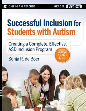 Successful Inclusion for Students with Autism: Creating a Complete, Effective ASD Inclusion Program