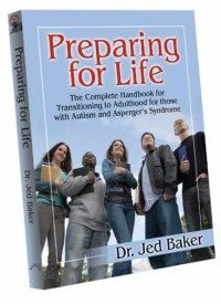 Preparing for Life: The Complete Handbook of the Transition to Adulthood for Students with Autism and Asperger's Syndrome