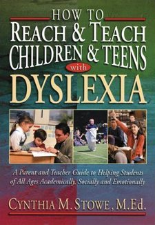 How To Reach and Teach Children and Teens with Dyslexia: A Parent and Teacher Guide to Helping Students of All Ages Academically, Socially, and Emotionally