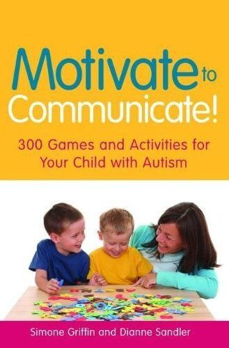 Motivate to Communicate! 300 Games and Activities for Your Child with Autism