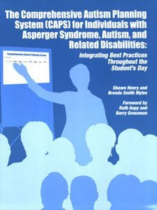 The Comprehensive Autism Planning System (CAPS) for Individuals with Asperger Syndrome, Autism, and Related Disabilities: Integrating Best Practices Throughout the Student's Day