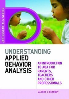 Understanding Applied Behavioral Analysis: An Introduction to ABA for Parents, Teachers, and other Professionals