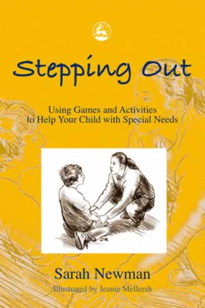 Stepping Out - Using Games and Activities to Help Your Child with Special Needs