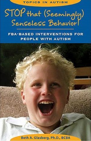 Stop That Seemingly Senseless Behavior! FBA-based Interventions for People with Autism
