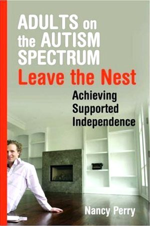 Adults on the Autism Spectrum Leave the Nest: Achieving Supported Independence
