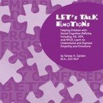 Let's Talk Emotions: Helping Children with Social Cognitive Deficits, Including AS, HFA, and NVLD, Learn to Understand and Express Empathy and Emotions