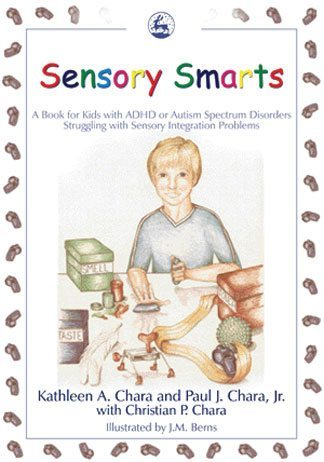 Sensory Smarts A Book for Kids with ADHD or Autism Spectrum Disorders Struggling with Sensory Integration Problems
