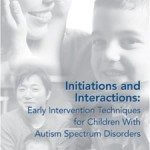 Initiations and Interactions: Early Intervention Techniques for Children with Autism Spectrum Disorders
