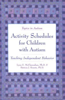 Activity Schedules for Children with Autism: Teaching Independent Behavior, 2nd. Edition