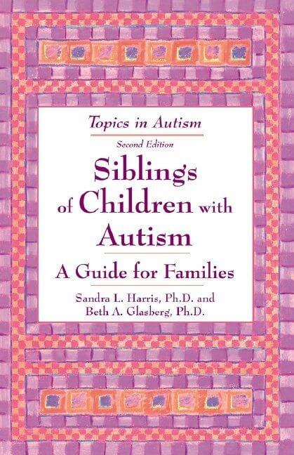 Siblings of Children with Autism: A Guide for Families (3rd. Ed.)