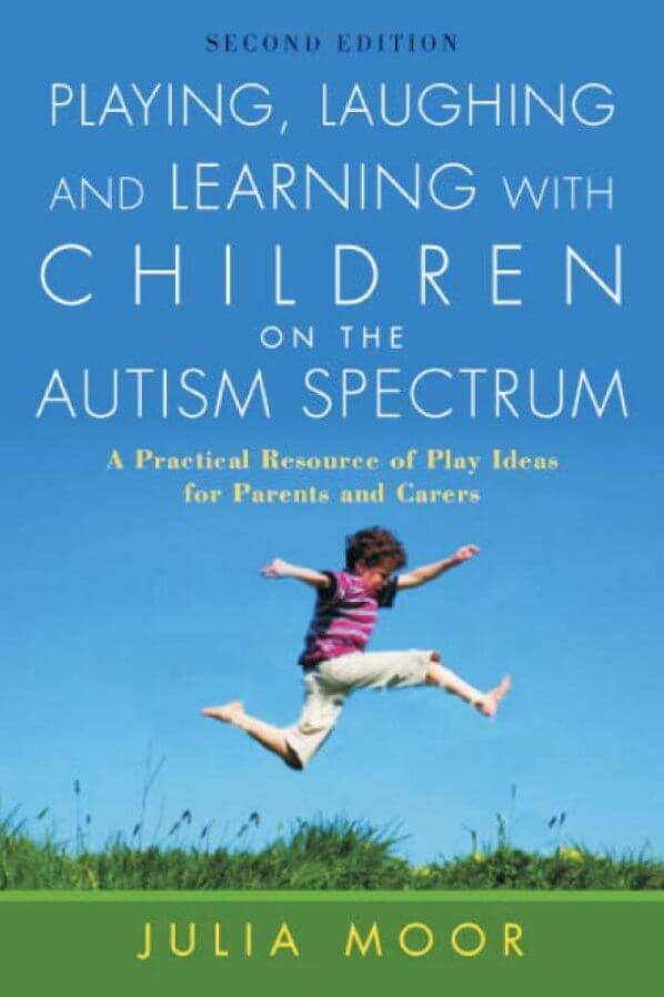 Playing, Laughing and Learning with Children on the Autism Spectrum - A Practical Resource of Play Ideas for Parents and Carers, 2nd. Edition