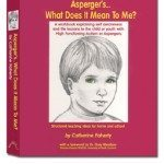 Asperger's... What Does It Mean to Me? A Workbook Explaining Self Awareness and Life Lessons to the Child or Youth with High Functioning Autism or Aspergers